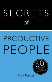Secrets of Productive People : 50 Techniques To Get Things Done, Paperback / softback Book