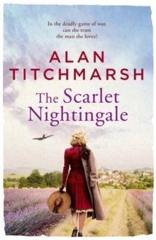 The Scarlet Nightingale : The thrilling wartime love story by national treasure Alan Titchmarsh, Hardback Book