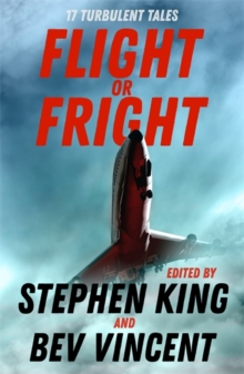 Flight or Fright : 17 Turbulent Tales Edited by Stephen King and Bev Vincent, Paperback / softback Book