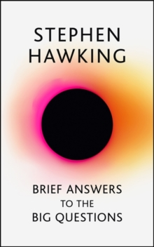 Brief Answers to the Big Questions : the final book from Stephen Hawking, Hardback Book