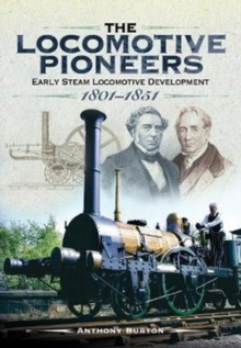 The Locomotive Pioneers : Early Steam Locomotive Development 1801 - 1851, Hardback Book