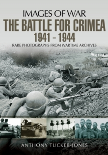 The Battle for the Crimea 1941 - 1944 : Rare Photographs from Wartime Archives, Paperback / softback Book