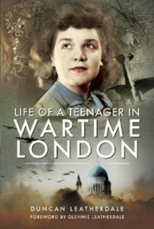 LIFE OF A TEENAGER IN WARTIME LONDON, Hardback Book