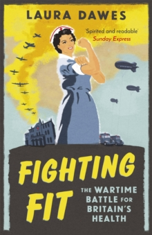 Fighting Fit : The Wartime Battle for Britain's Health, Paperback / softback Book