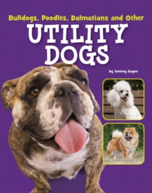 Bulldogs, Poodles, Dalmatians and Other Utility Dogs, Paperback Book