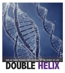 Double Helix : How an Image Sparked the Discovery of the Secret of Life, Paperback / softback Book