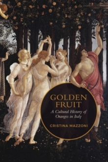 Golden Fruit : A Cultural History of Oranges in Italy, Hardback Book
