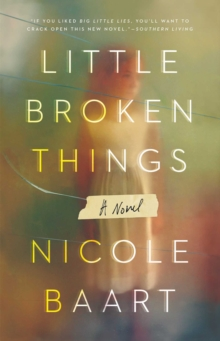 Little Broken Things : A Novel, Paperback Book