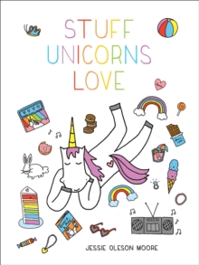 Stuff Unicorns Love, Hardback Book