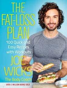 Joe Wicks: The Fat-Loss Plan : 100 Quick and Easy Recipes with Workouts