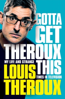 Gotta Get Theroux This : My life and strange times in television, Hardback Book