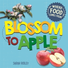 Where Food Comes From: Blossom to Apple, Hardback Book