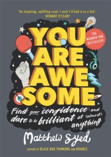 You Are Awesome : Find Your Confidence and Dare to be Brilliant at (Almost) Anything
