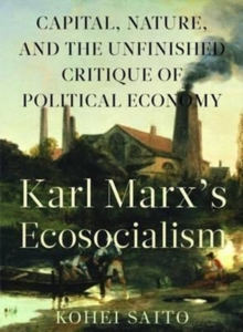 Karl Marx's Ecosocialism : Capital, Nature, and the Unfinished Critique of Political Economy, Paperback / softback Book
