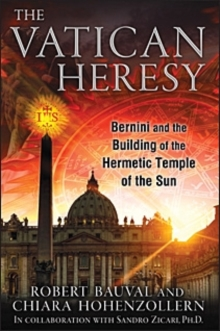 The Vatican Heresy : Bernini and the Building of the Hermetic Temple of the Sun, Paperback / softback Book