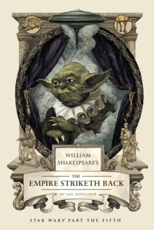 William Shakespeare's The Empire Striketh Back : Star Wars Part the Fifth, Hardback Book