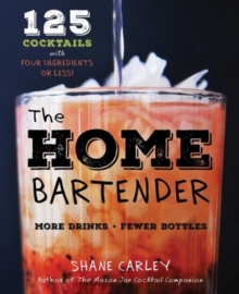 The Home Bartender : 125 Cocktails Made with Four Ingredients or Less, Hardback Book