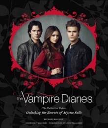 The Vampire Diaries : Unlocking the Secrets of Mystic Falls, Hardback Book