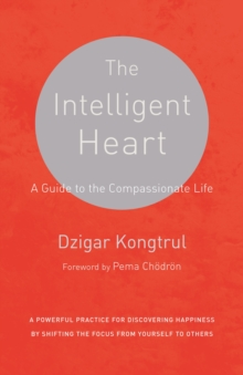 The Intelligent Heart : A Guide to the Compassionate Life, Paperback / softback Book