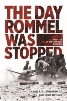 The Day Rommel Was Stopped : The Battle of Ruweisat Ridge, 2 July 1942, Hardback Book