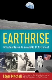 Earthrise : My Adventures as an Apollo 14 Astronaut, Hardback Book