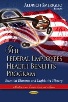 Federal Employees Health Benefits Program : Essential Elements & Legislative History, Paperback / softback Book