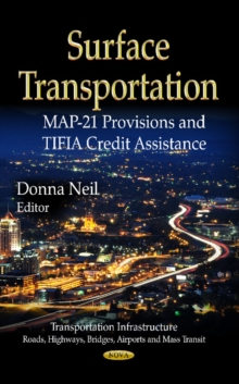 Surface Transportation : MAP-21 Provisions & TIFIA Credit Assistance, Hardback Book