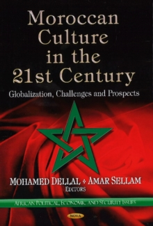 Moroccan Culture in the 21st Century : Globalization, Challenges & Prospects, Hardback Book
