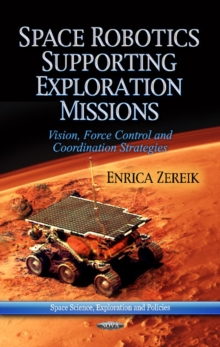 Space Robotics Supporting Exploration Missions : Vision, Force Control & Co-ordination Strategies, Hardback Book
