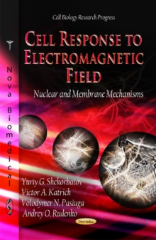 Cell Response to Electromagnetic Field : Nuclear & Membrane Mechanisms, Paperback / softback Book