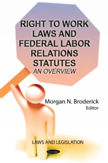 Right to Work Laws & Federal Labor Relations Statutes : An Overview, Paperback / softback Book