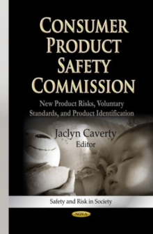Consumer Product Safety Commission : New Product Risks, Voluntary Standards & Product Identification, Hardback Book