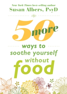 50 More Ways to Soothe Yourself Without Food : Mindfulness Strategies to Cope with Stress and End Emotional Eating, Paperback / softback Book