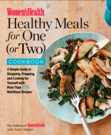 The Women's Health Healthy Meals for One (or Two) Cookbook : A Simple Guide to Shopping, Prepping, and Cooking, Paperback / softback Book
