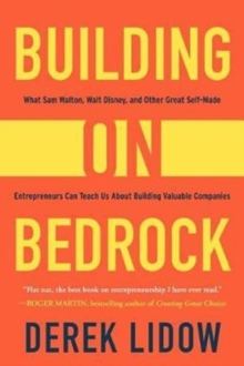Building on Bedrock : What Sam Walton, Walt Disney, and Other Great Self-Made Entrepreneurs Can Teach Us About Building Valuable Companies, Hardback Book