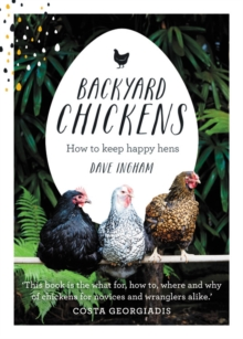 Backyard Chickens : How to Keep Happy Hens, Hardback Book