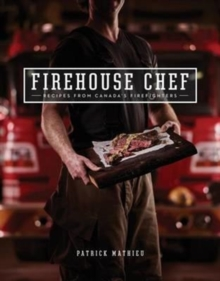 The Firehouse Chef Favourite Recipes From Canada S