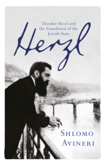 Herzl : Theodor Herzl and the Foundation of the Jewish State, Paperback / softback Book