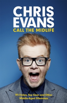 Call the Midlife: TFI Friday, Top Gear and Other Middle-Aged Dilemmas, Paperback / softback Book