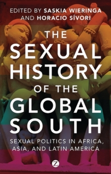 The Sexual History of the Global South : Sexual Politics in Africa, Asia and Latin America, Hardback Book
