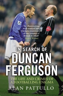 In Search of Duncan Ferguson : The Life and Crimes of a Footballing Enigma, Paperback / softback Book