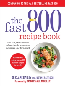 The Fast 800 Recipe Book : Low-carb, Mediterranean style recipes for intermittent fasting and long-term health, Paperback / softback Book