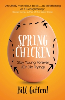 Spring Chicken : Stay Young Forever (or Die Trying), Paperback / softback Book