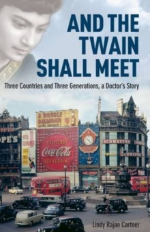 And the Twain Shall Meet : Three Countries and Three Generations, A Doctor's Story, Hardback Book