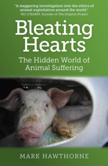Bleating Hearts : The Hidden World of Animal Suffering, Paperback / softback Book