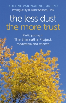 The Less Dust the More Trust : Participating in the Shamatha Project, Meditation and Science, Paperback / softback Book