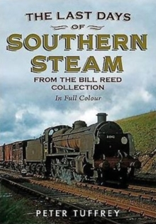 Last Days of Southern Steam from the Bill Reed Collection, Paperback / softback Book