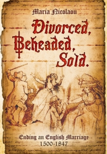 Divorced, Beheaded, Sold : Ending an English Marriage 1500-1847, Paperback / softback Book