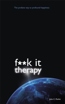 Fuck It Therapy : The Profane Way to Profound Happiness, Paperback / softback Book