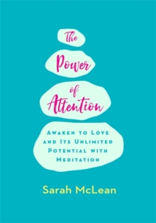 The Power of Attention : Awaken to Love and Its Unlimited Potential with Meditation, Paperback / softback Book
